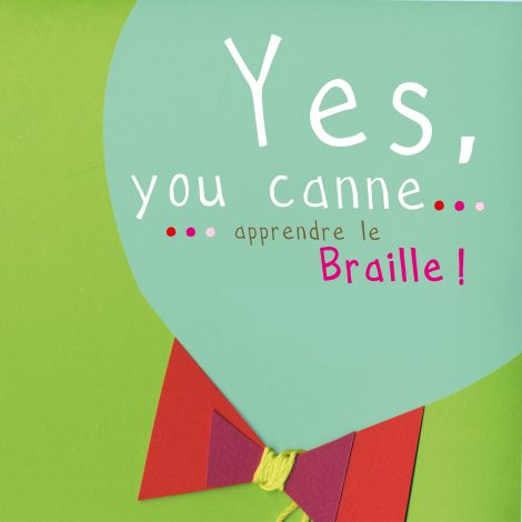 Zoom sur Yes you canne... Apprendre le braille